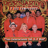 Play & Download Tres Generaciones, Vol. 3... y Mas by Bernardo y sus Compadres | Napster