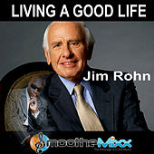 Play & Download Living a Good Life (Smoothe Mixx) by Jim Rohn | Napster