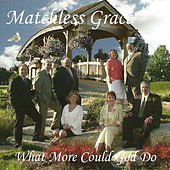 Play & Download What More Could God Do by Matchless Grace | Napster