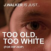Play & Download Too Old, Too White by J.Walker | Napster