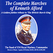 The Complete Marches Of Kenneth Alford by Captain JR Perkins The Band Of Her Majesty's Royal Marines