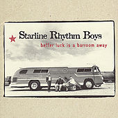 Play & Download Better Luck is a Barroom Away by The Starline Rhythm Boys | Napster