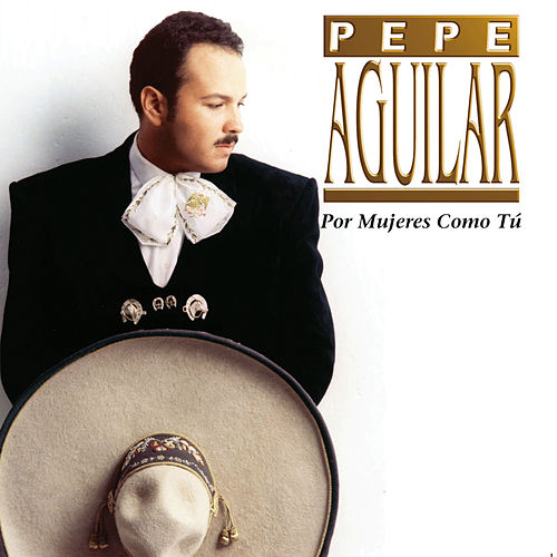 Play & Download Por Mujeres Como Tu by Pepe Aguilar | Napster