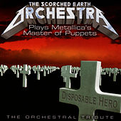 Play & Download The Scorched Earth Orchestra Plays Metallica: Master Of Puppets - The Orchestral Tribute by Vitamin String Quartet | Napster