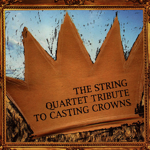 Casting Crowns, The String Quartet Tribute to by Vitamin String Quartet