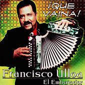 Play & Download ¡Que Vaina! by Francisco Ulloa | Napster