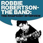 Robbie Robertson - The Band: The Rhapsody Interview by The Band