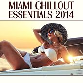 Miami Chillout Essentials 2014 by Various Artists