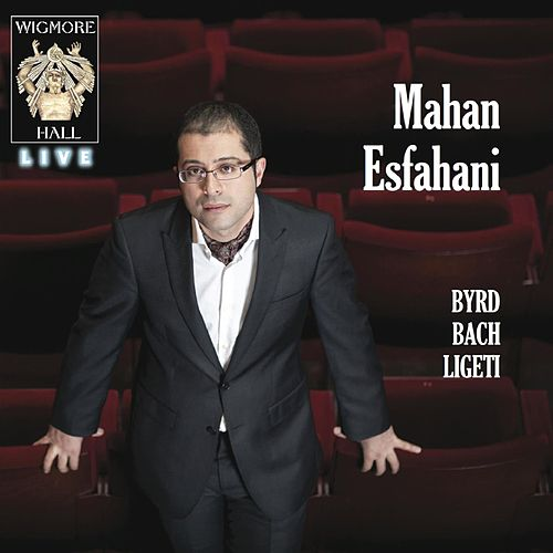 Play & Download Byrd / Bach / Ligeti - Wigmore Hall Live by Mahan Esfahani | Napster