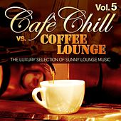 Play & Download Cafè Chill Vs. Coffee Lounge, Vol. 5 (The Luxury Selection of Sunny Lounge Music) by Various Artists | Napster