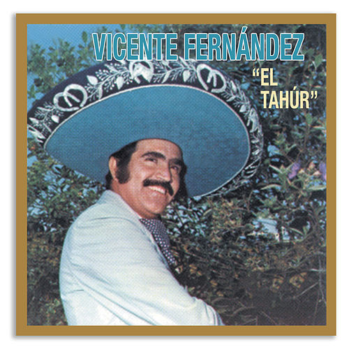 Play & Download El Tahur by Vicente Fernández | Napster