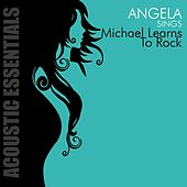 Accoustic Essentials: Angela Sings Michael Learns to Rock by Angela