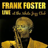 Frank Foster Live at the Nhita Jazz Club (Live) by Frank Foster