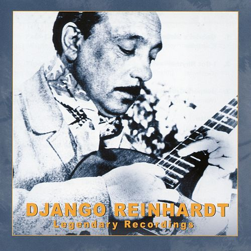 Play & Download Django Reinhardt: Legendary Recordings by Django Reinhardt | Napster