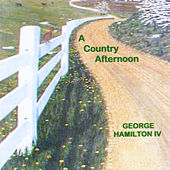 Play & Download A Country Afternoon by George Hamilton IV | Napster