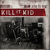 I'll Be The First by Kill It Kid
