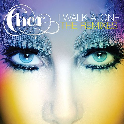Play & Download I Walk Alone [Remixes] by Cher | Napster