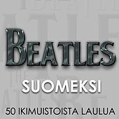 Play & Download Beatles Suomeksi - 50 ikimuistoista laulua by Various Artists | Napster