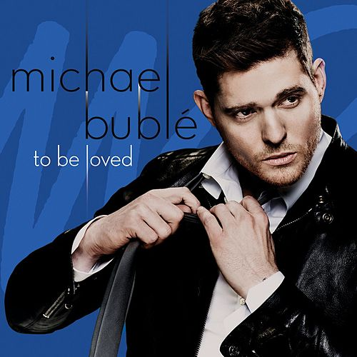 To Be Loved (Deluxe Version) by Michael Bublé
