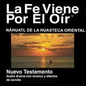 Náhuatl De La Huasteca Oriental Del Nuevo Testamento (Dramatizadas) - Nahuatl Huasteca Eastern Bible by La Biblia