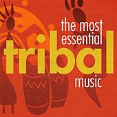 The Most Essential Tribal Music by Various Artists