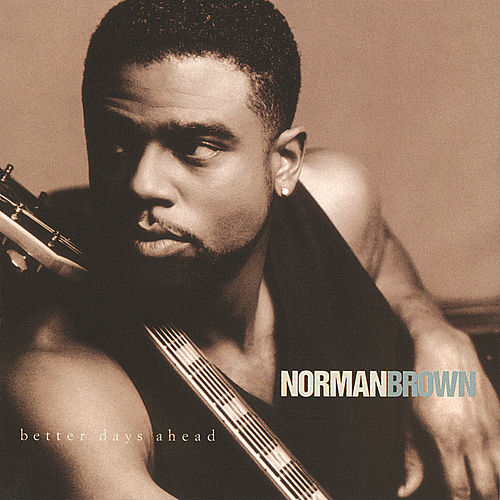 Play & Download Better Days Ahead by Norman Brown | Napster