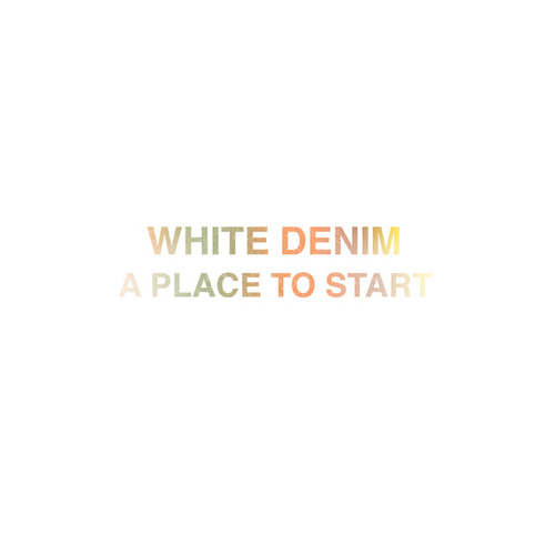 Play & Download A Place to Start by White Denim | Napster
