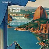 Play & Download Respighi: Impressioni brasiliane & La Boutique fantasque by Orchestre Philharmonique Royal de Liège | Napster