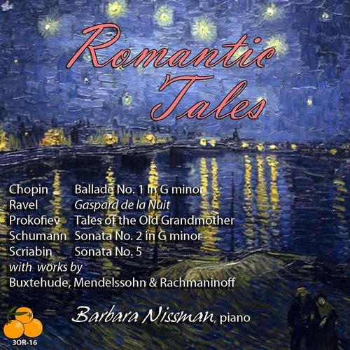 Play & Download Romantic Tales: Barbara Nissman, Piano: Chopin, Ravel, Buxtehude, Prokofiev, Scriabin, Mendelssohn, Schumann & Rachmaninoff by Barbara Nissman | Napster