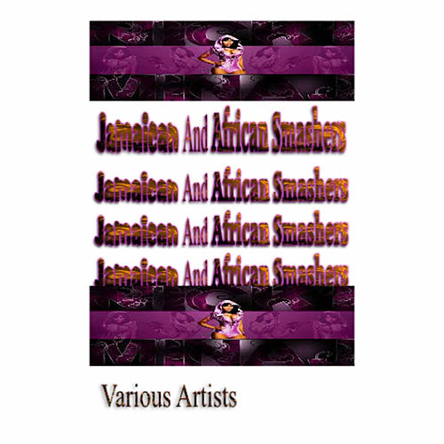 Play & Download Jamaican and African Smashers by Various Artists | Napster
