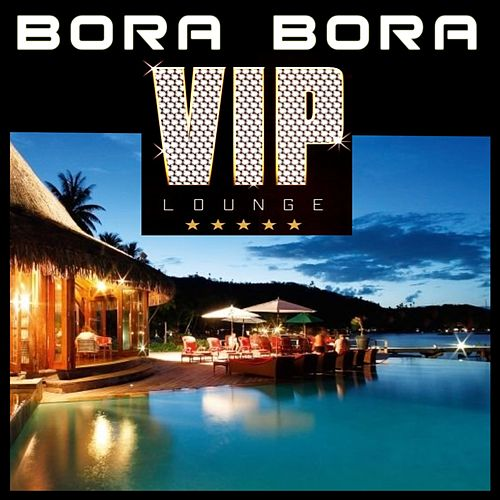 Play & Download Bora Bora Vip Lounge by Various Artists | Napster