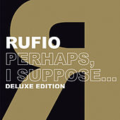 Play & Download Perhaps, I Suppose (Deluxe Edition) by Rufio | Napster