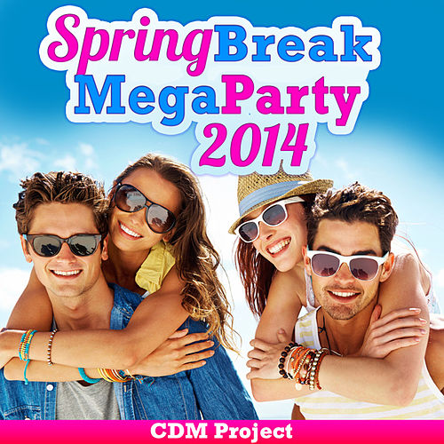 Spring Break Mega Party 2014 by CDM Project