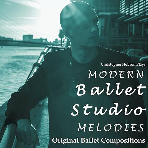 Play & Download Modern Ballet Studio Melodies Original Ballet Compositions by Christopher N Hobson | Napster