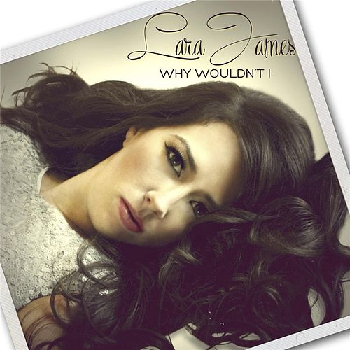Why Wouldn't I - EP by Lara James