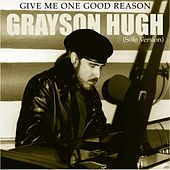 Play & Download Give Me One Good Reason (Solo Version) by Grayson Hugh | Napster
