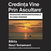 Play & Download Noul Testament Română (Dramatizat) Versiunea Interconfesional - Romanian Bible (Dramatized) by The Bible | Napster