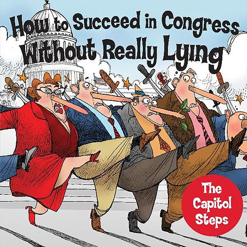 How to Succeed in Congress Without Really Lying by Capitol Steps