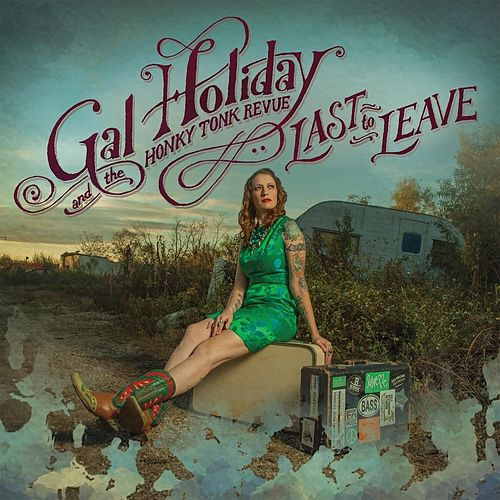 Last to Leave by Gal Holiday And The Honky Tonk Revue
