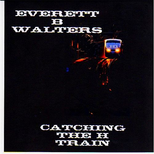 Play & Download Catching the H Train by Everett B. Walters | Napster