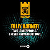 Play & Download Two Lonely People / I Never Knew About Love by Billy Harner | Napster