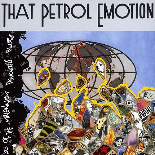 Play & Download End Of The Millenium Psychosis Blues by That Petrol Emotion | Napster