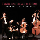 Träumerei im Kaffeehaus by Bremer Kaffeehaus-Orchester