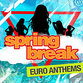 Spring Break - Euro Anthems by Various Artists