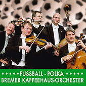 Play & Download Fussball-Polka by Bremer Kaffeehaus-Orchester | Napster