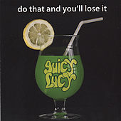 Play & Download Do That And You'll Lose It by Juicy Lucy | Napster