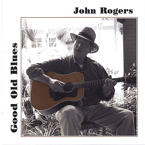 Play & Download Good Old Blues by John Rogers | Napster