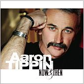 Now & Then by Aaron Tippin