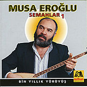 Play & Download Bin Yillik Yürüyüs - Semahlar 1 by Musa Eroglu | Napster