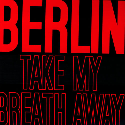 Take My Breath Away von Berlin